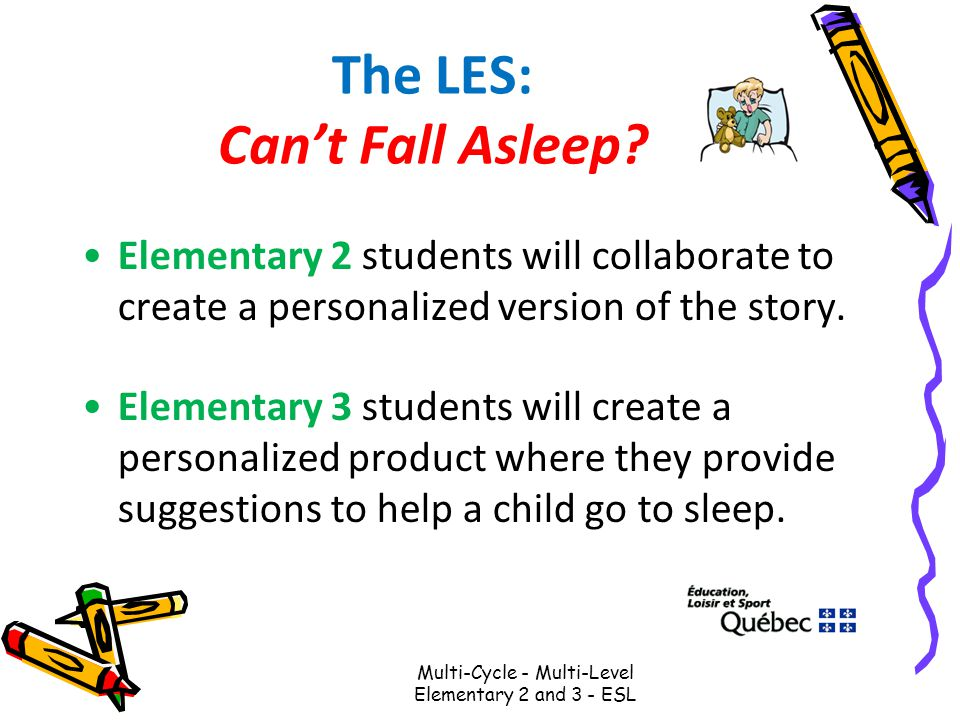 The LES: Can't Fall Asleep? Elementary 2 students will collaborate to create a personalized version of the story. Elementary 3 students will create a