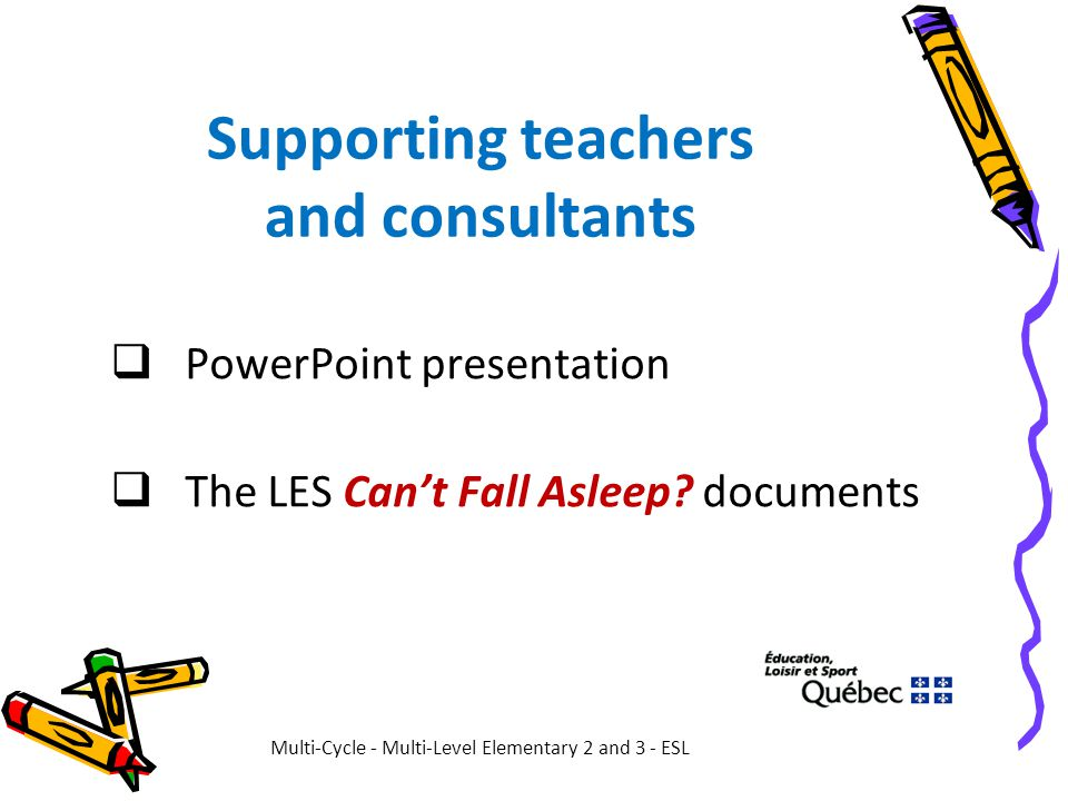 Supporting teachers and consultants  PowerPoint presentation  The LES Can't Fall Asleep? documents Multi-Cycle - Multi-Level Elementary 2 and 3 - ES