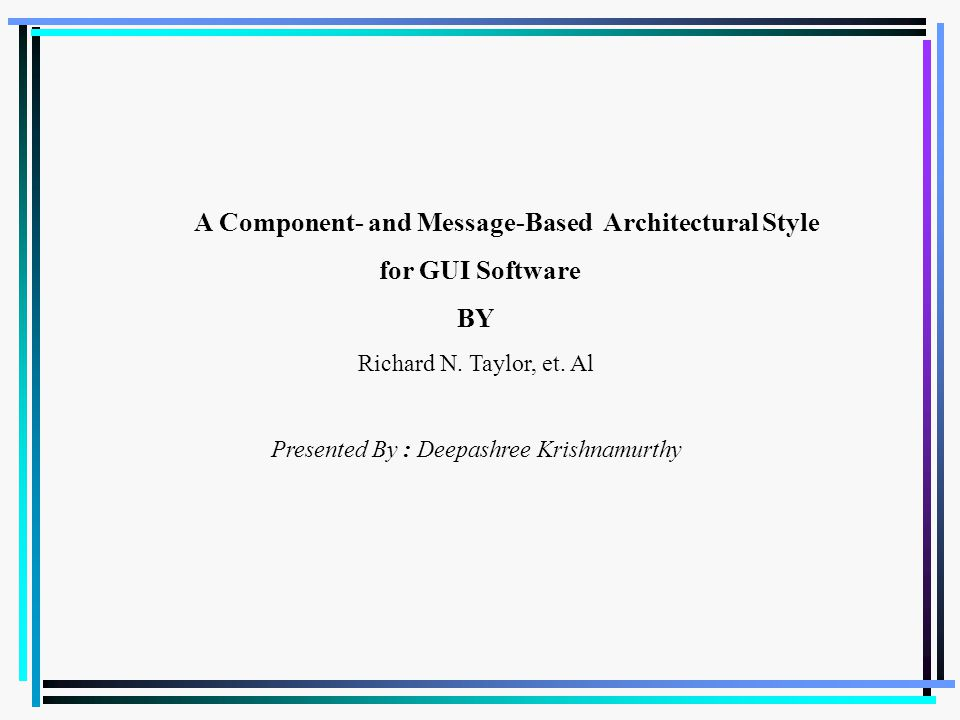 A Component- and Message-Based Architectural Style for GUI Software BY Richard N.