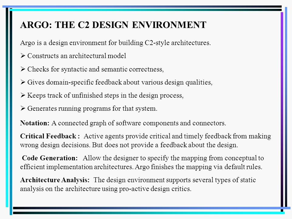 ARGO: THE C2 DESIGN ENVIRONMENT Argo is a design environment for building C2-style architectures.