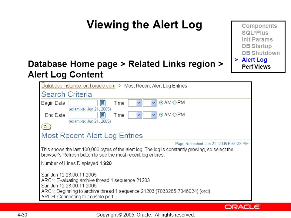 4-30 Copyright © 2005, Oracle. All rights reserved. Viewing the Alert Log Database Home page > Related Links region > Alert Log Content Components SQL
