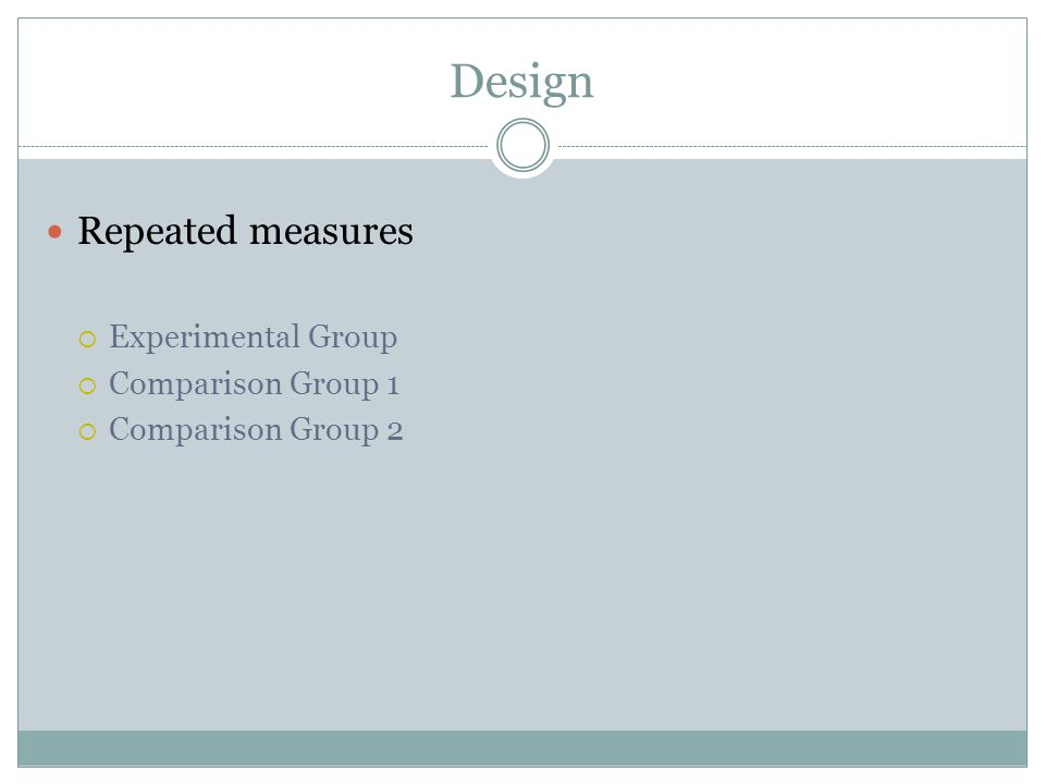 Design Repeated measures  Experimental Group  Comparison Group 1  Comparison Group 2