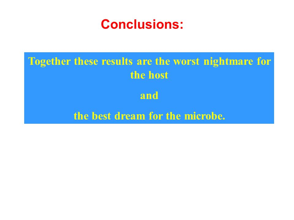 Together these results are the worst nightmare for the host and the best dream for the microbe.