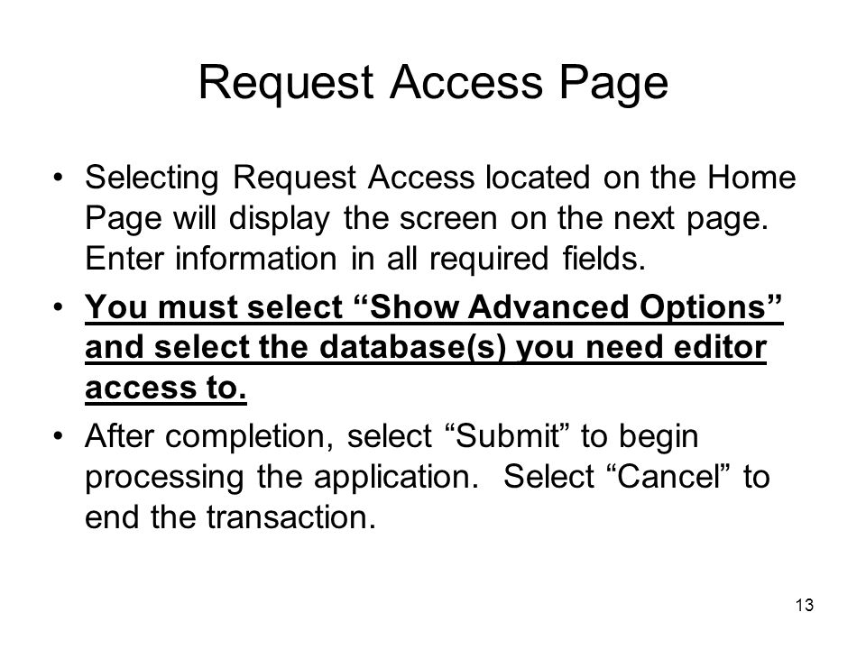 13 Request Access Page Selecting Request Access located on the Home Page will display the screen on the next page. Enter information in all required f