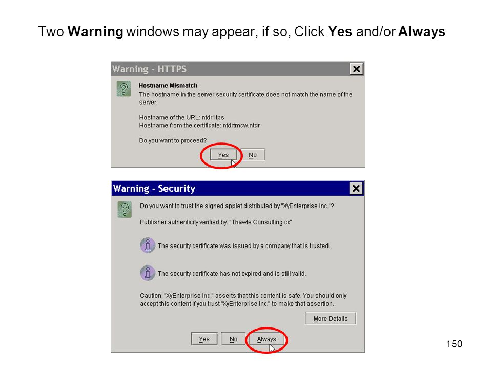 150 Two Warning windows may appear, if so, Click Yes and/or Always