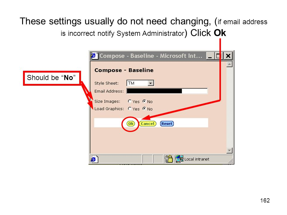 "162 These settings usually do not need changing, ( if email address is incorrect notify System Administrator ) Click Ok Should be ""No"""