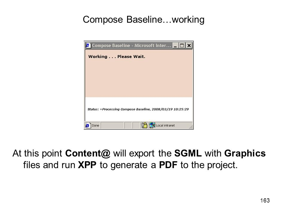 163 Compose Baseline…working At this point Content@ will export the SGML with Graphics files and run XPP to generate a PDF to the project.