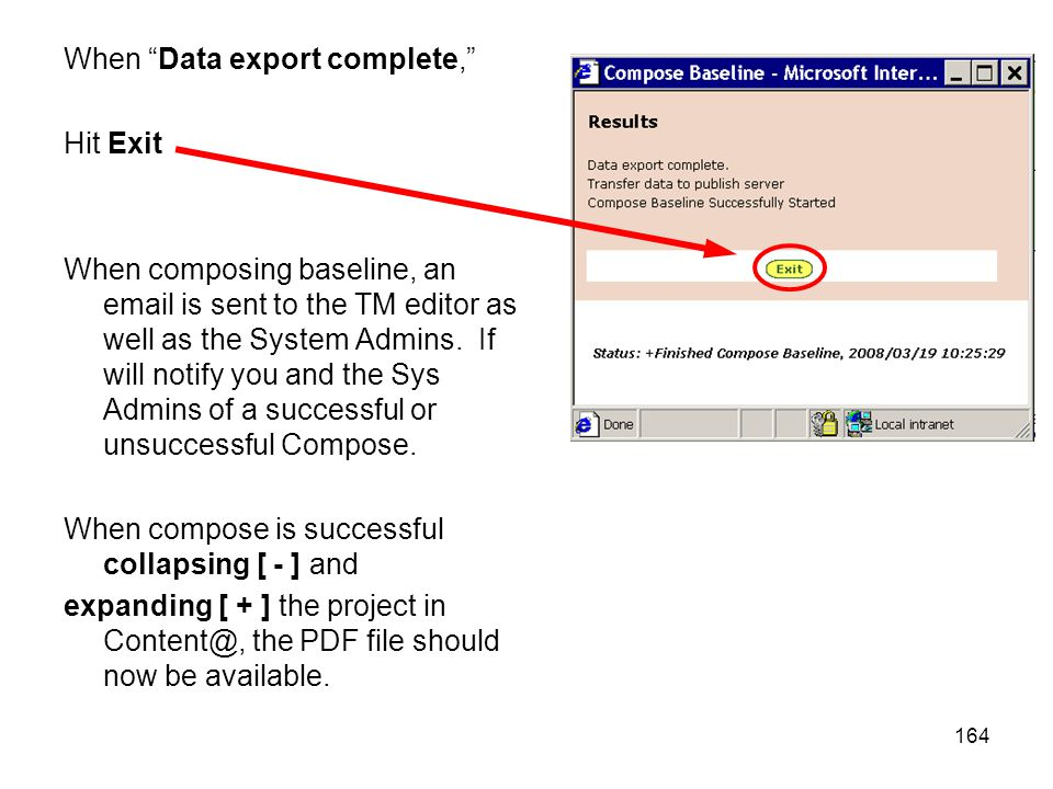 "164 When ""Data export complete,"" Hit Exit When composing baseline, an email is sent to the TM editor as well as the System Admins. If will notify you"