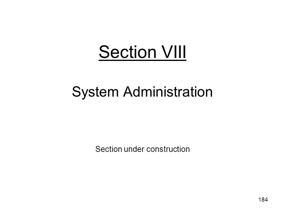 184 Section VIII System Administration Section under construction