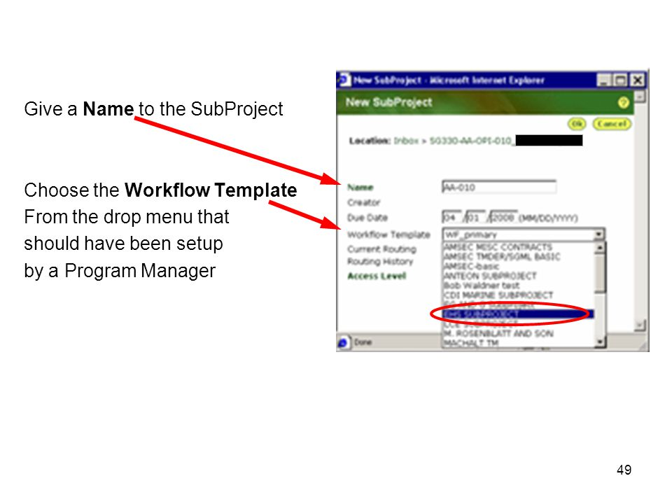 49 Give a Name to the SubProject Choose the Workflow Template From the drop menu that should have been setup by a Program Manager