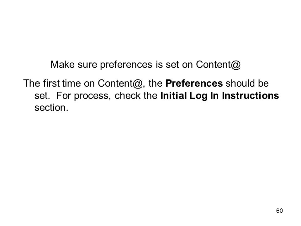 60 Make sure preferences is set on Content@ The first time on Content@, the Preferences should be set. For process, check the Initial Log In Instructi
