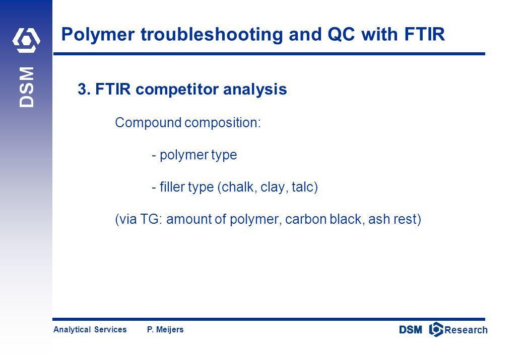 DSM Research Research Analytical Services P. Meijers Polymer troubleshooting and QC with FTIR 3. FTIR competitor analysis Compound composition: - poly