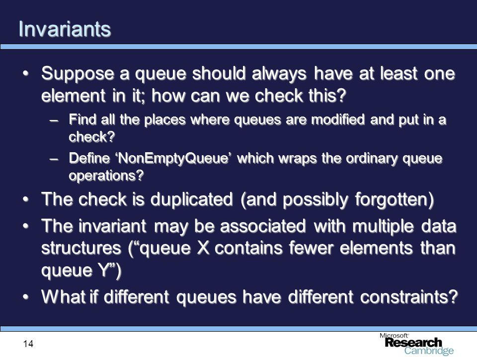 14 Invariants Suppose a queue should always have at least one element in it; how can we check this Suppose a queue should always have at least one element in it; how can we check this.