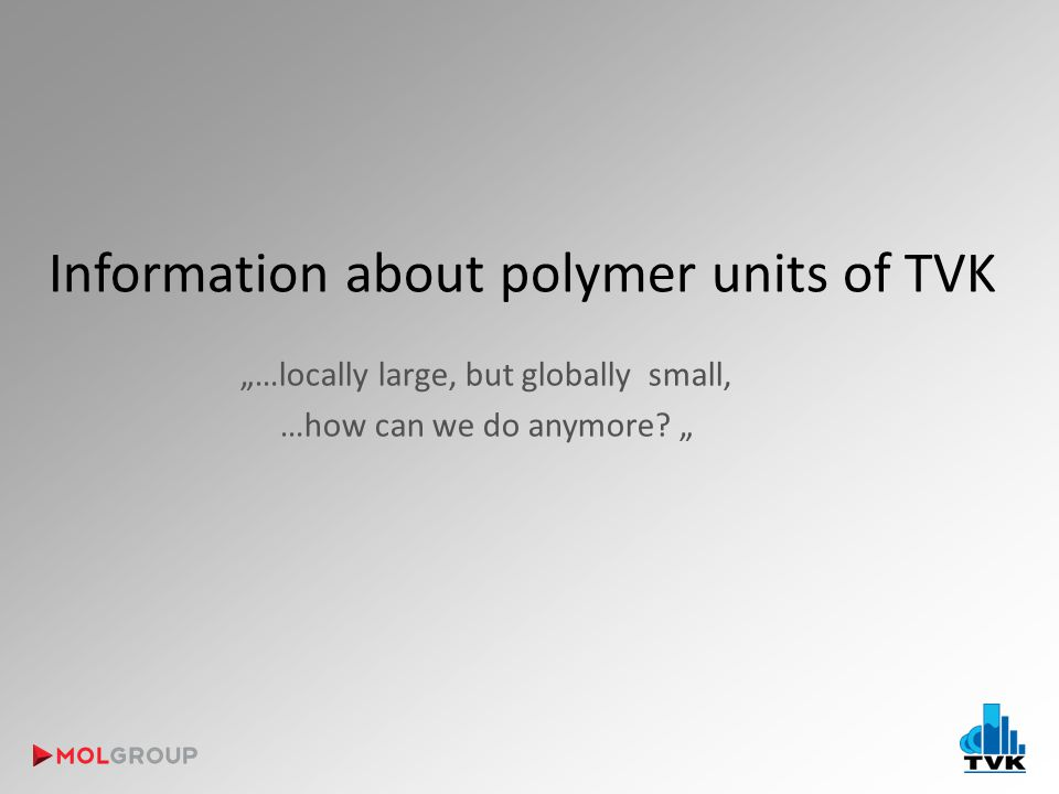 "Information about polymer units of TVK ""…locally large, but globally small, …how can we do anymore."