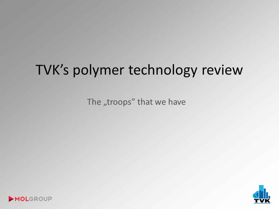 "TVK's polymer technology review The ""troops that we have"