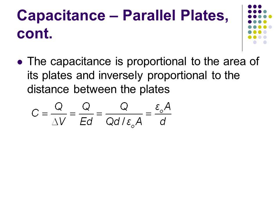Capacitance – Parallel Plates, cont.