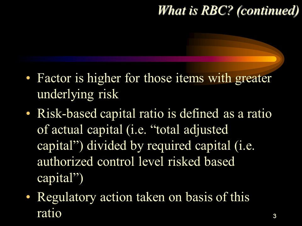 """3 Factor is higher for those items with greater underlying risk Risk-based capital ratio is defined as a ratio of actual capital (i.e. """"total adjusted"""