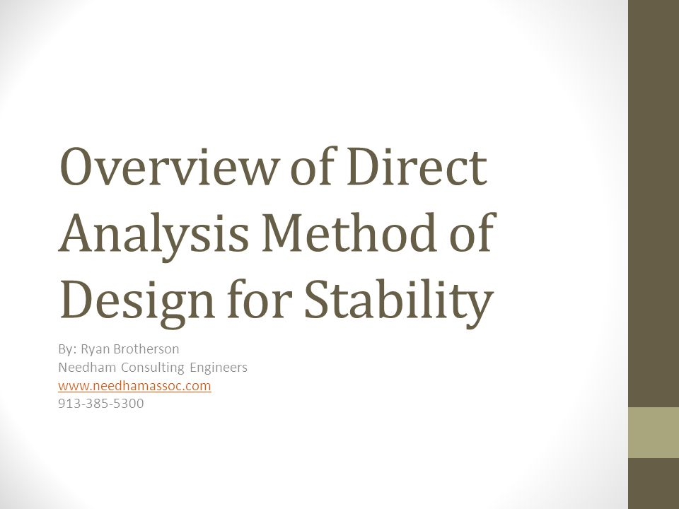 Presentation Overview Changes & requirements of AISC 360 specification Overview of current methods & limitations Overview of Direct analysis method Discussion on NCE software