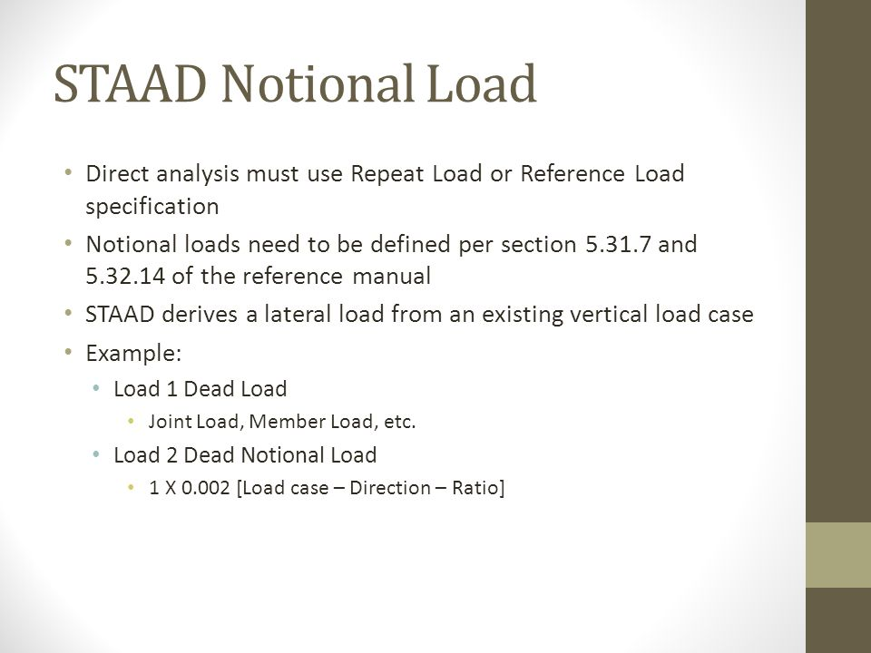 STAAD Notional Load Direct analysis must use Repeat Load or Reference Load specification Notional loads need to be defined per section 5.31.7 and 5.32