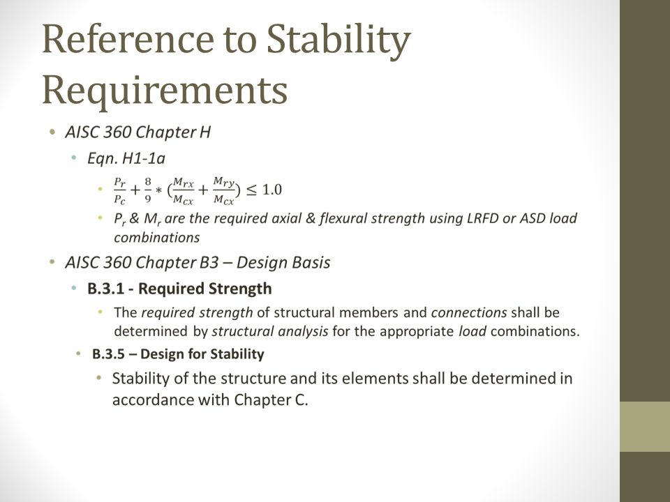 AISC 360-10 Chapter C Section C1 - GENERAL STABILITY REQUIREMENTS Stability shall be provided for the structure as a whole and for each of its elements.
