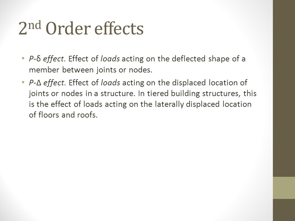 2 nd Order effects P-δ effect. Effect of loads acting on the deflected shape of a member between joints or nodes. P-Δ effect. Effect of loads acting o