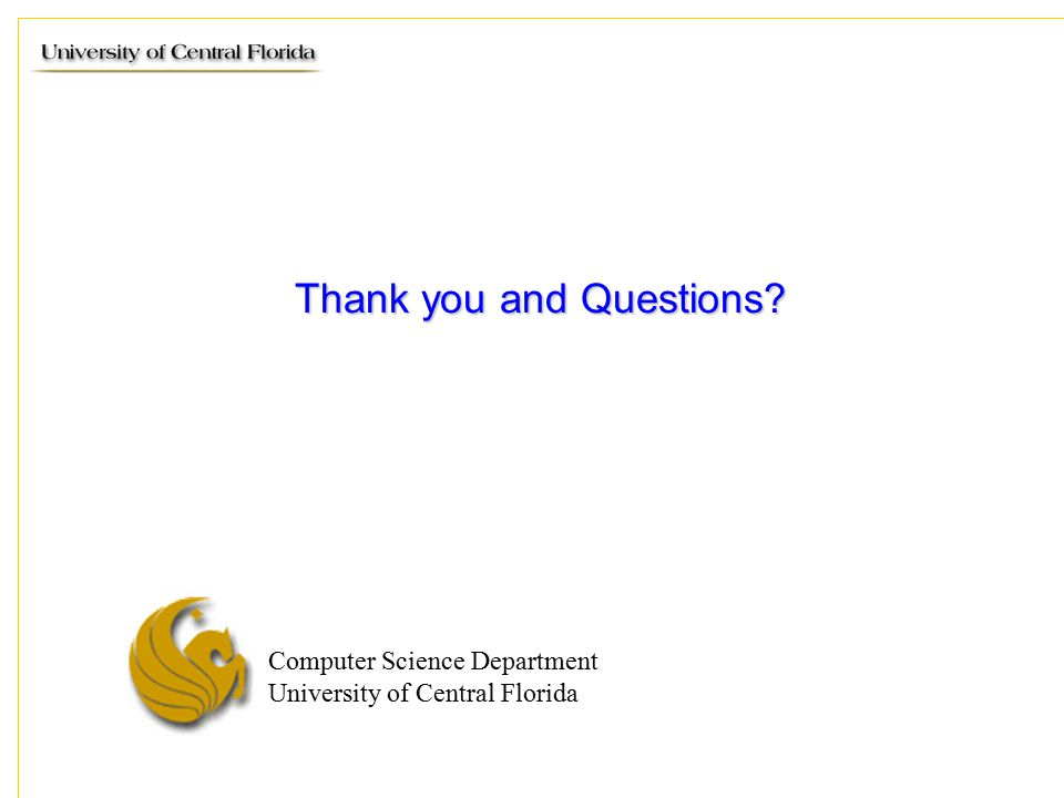 Computer Science Department University of Central Florida Thank you and Questions