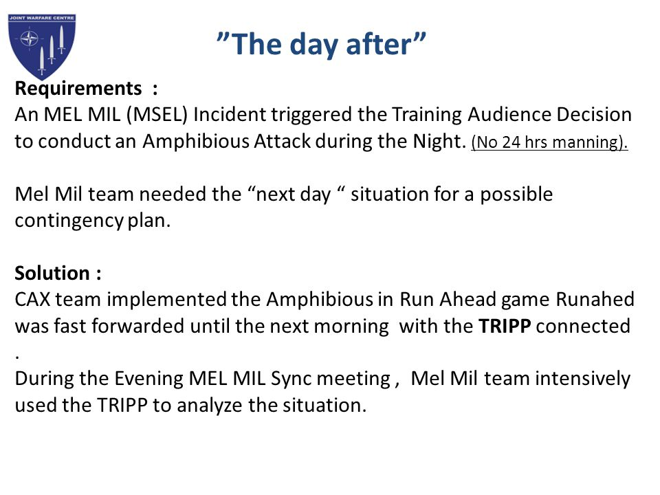 The day after Requirements : An MEL MIL (MSEL) Incident triggered the Training Audience Decision to conduct an Amphibious Attack during the Night.