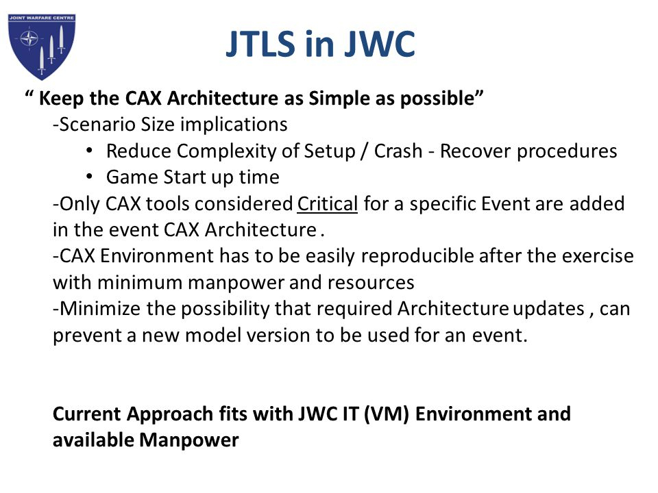 Keep the CAX Architecture as Simple as possible -Scenario Size implications Reduce Complexity of Setup / Crash - Recover procedures Game Start up time -Only CAX tools considered Critical for a specific Event are added in the event CAX Architecture.