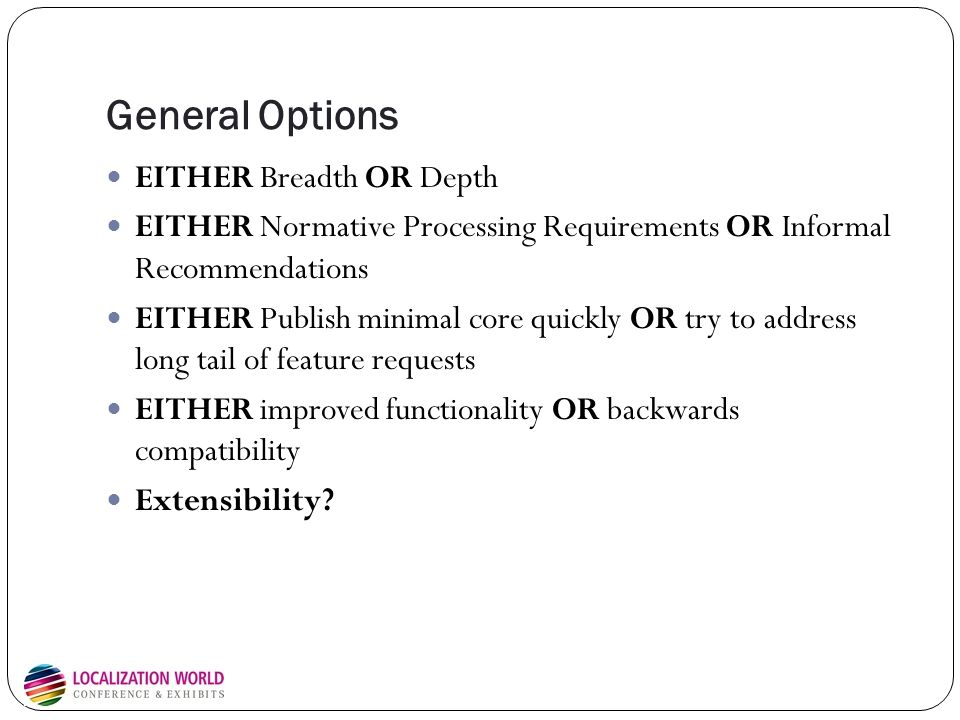 General Options EITHER Breadth OR Depth EITHER Normative Processing Requirements OR Informal Recommendations EITHER Publish minimal core quickly OR tr