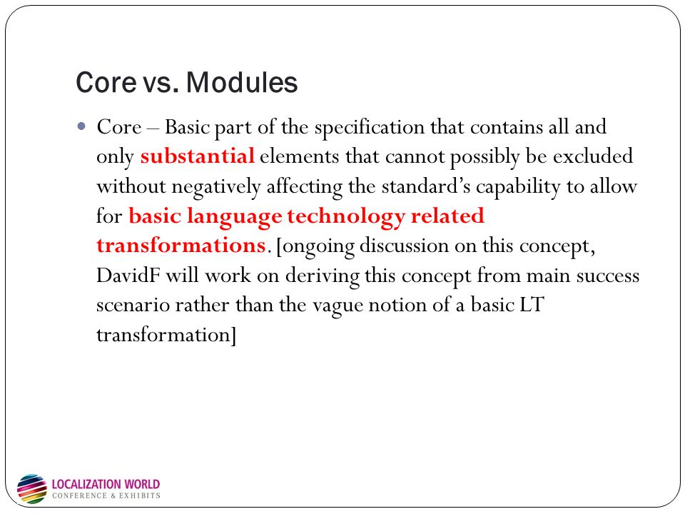Core vs. Modules Core – Basic part of the specification that contains all and only substantial elements that cannot possibly be excluded without negat