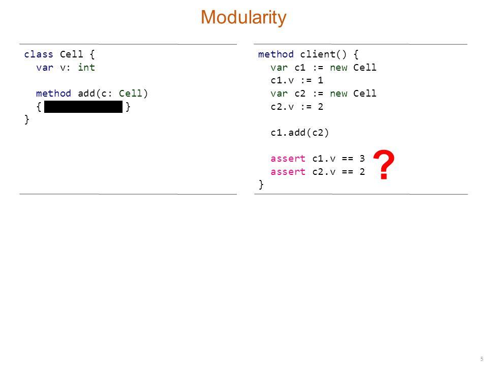 6 Specifications class Cell { var v: int method add(c: Cell) requires c != null ensures v == old(v) + old(c.v) { v := v + c.v } } method client() { var c1 := new Cell c1.v := 1 var c2 := new Cell c2.v := 2 c1.add(c2) assert c1.v == 3 assert c2.v == 2 }