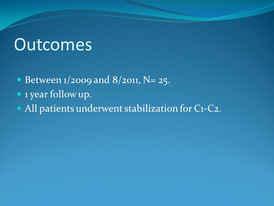 Between 1/2009 and 8/2011, N= 25. 1 year follow up. All patients underwent stabilization for C1-C2.