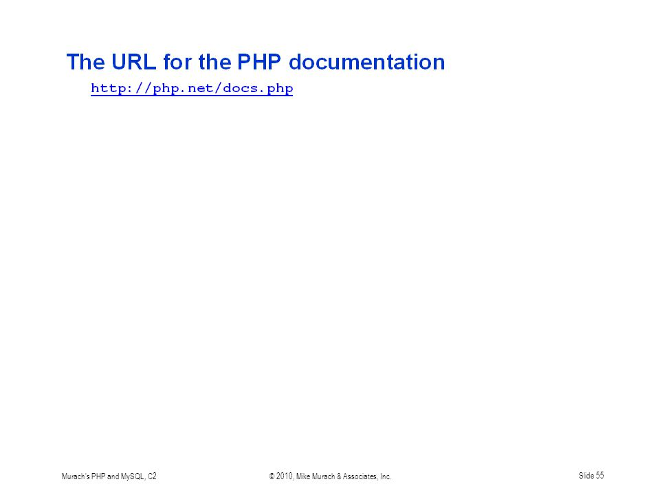 Murach's PHP and MySQL, C2© 2010, Mike Murach & Associates, Inc.Slide 55