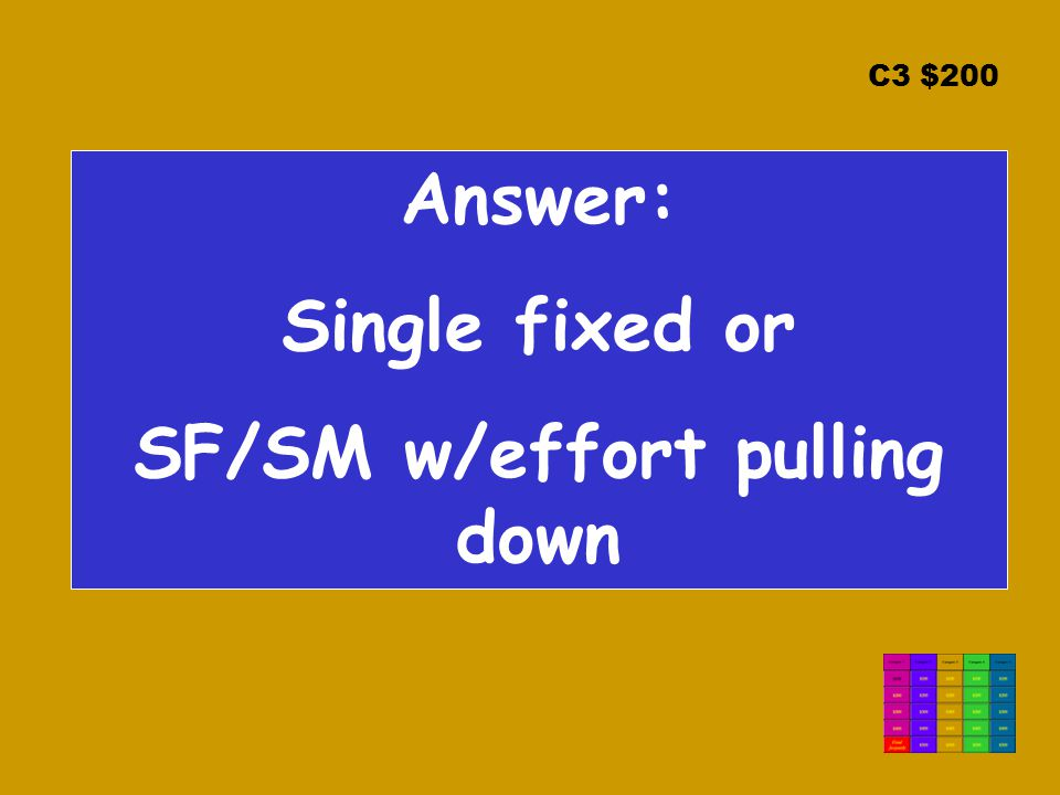 C3 $200 Answer: Single fixed or SF/SM w/effort pulling down