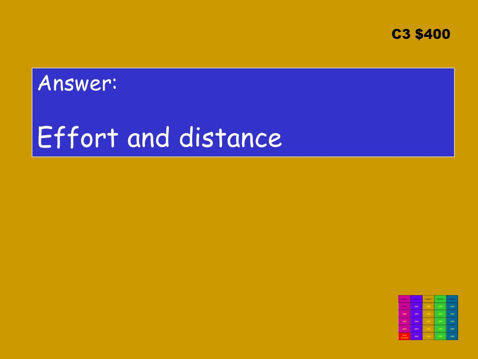 C3 $400 Answer: Effort and distance