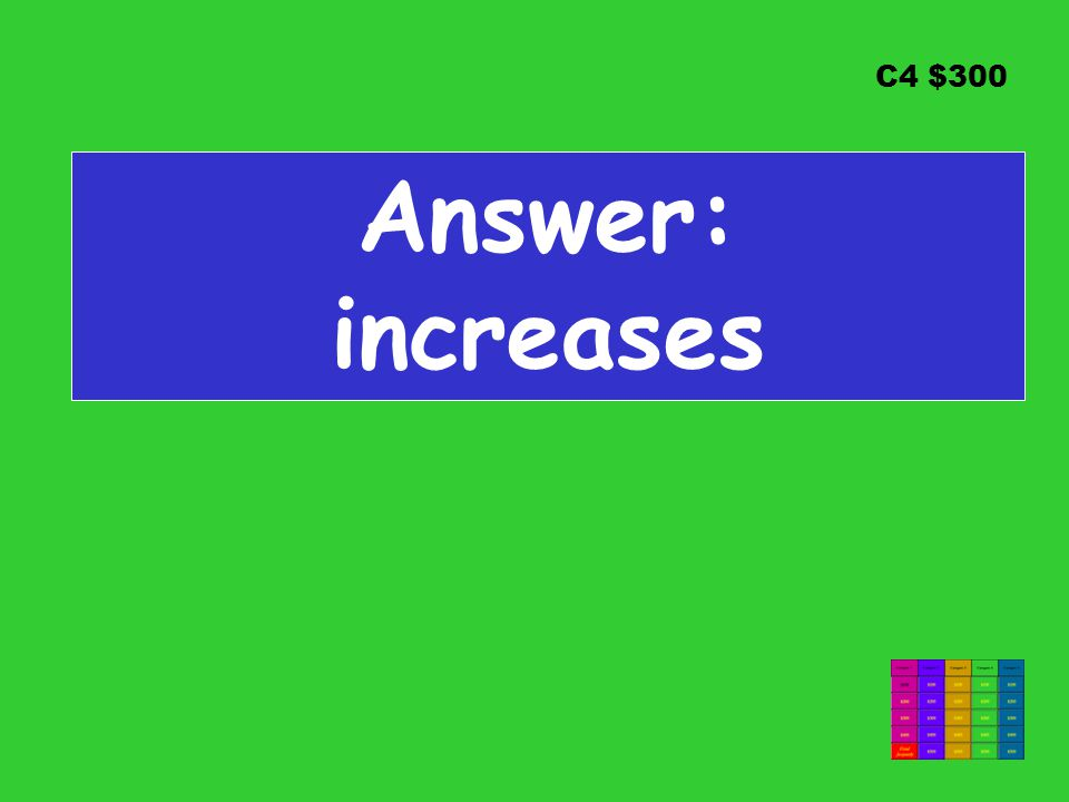 C4 $300 Answer: increases