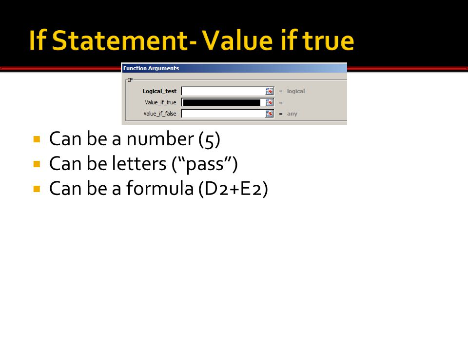 Can be a number (5)  Can be letters ( pass )  Can be a formula (D2+E2)