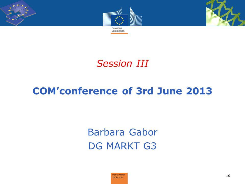Session III COM'conference of 3rd June 2013 Barbara Gabor DG MARKT G3 10