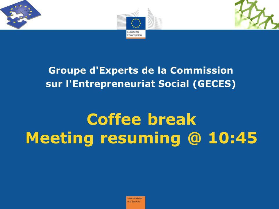 Coffee break Meeting resuming @ 10:45 Groupe d'Experts de la Commission sur l'Entrepreneuriat Social (GECES)