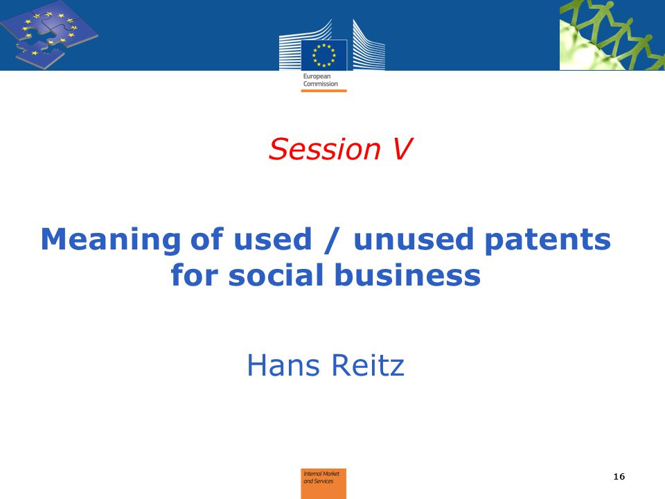 Session V Meaning of used / unused patents for social business Hans Reitz 16