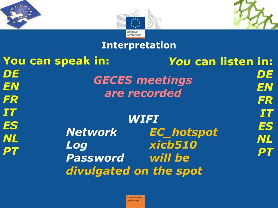 Interpretation You can speak in: DE EN FR IT ES NL PT You can listen in: DE EN FR IT ES NL PT GECES meetings are recorded WIFI NetworkEC_hotspot Logxi
