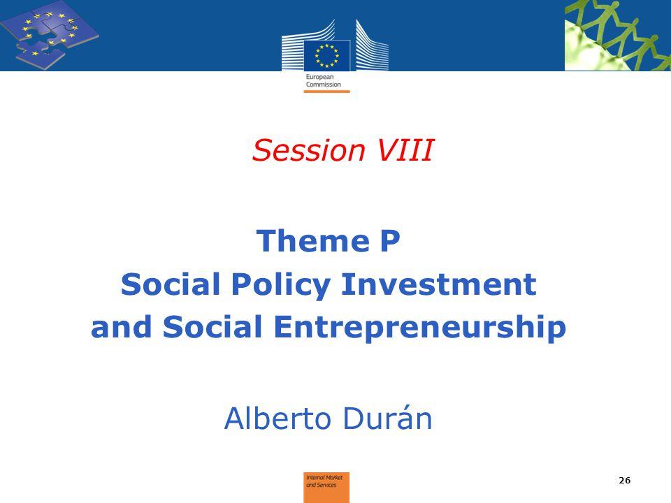 Session VIII Theme P Social Policy Investment and Social Entrepreneurship Alberto Durán 26