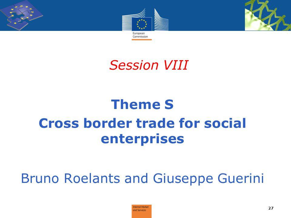Session VIII Theme S Cross border trade for social enterprises Bruno Roelants and Giuseppe Guerini 27