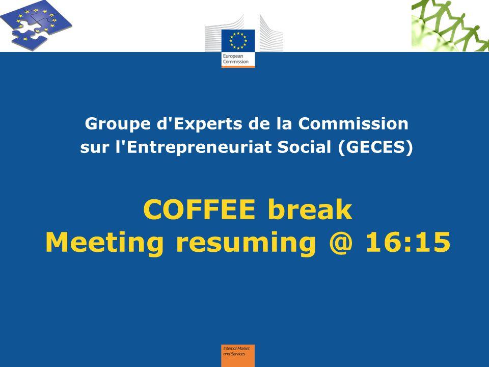 COFFEE break Meeting resuming @ 16:15 Groupe d'Experts de la Commission sur l'Entrepreneuriat Social (GECES)