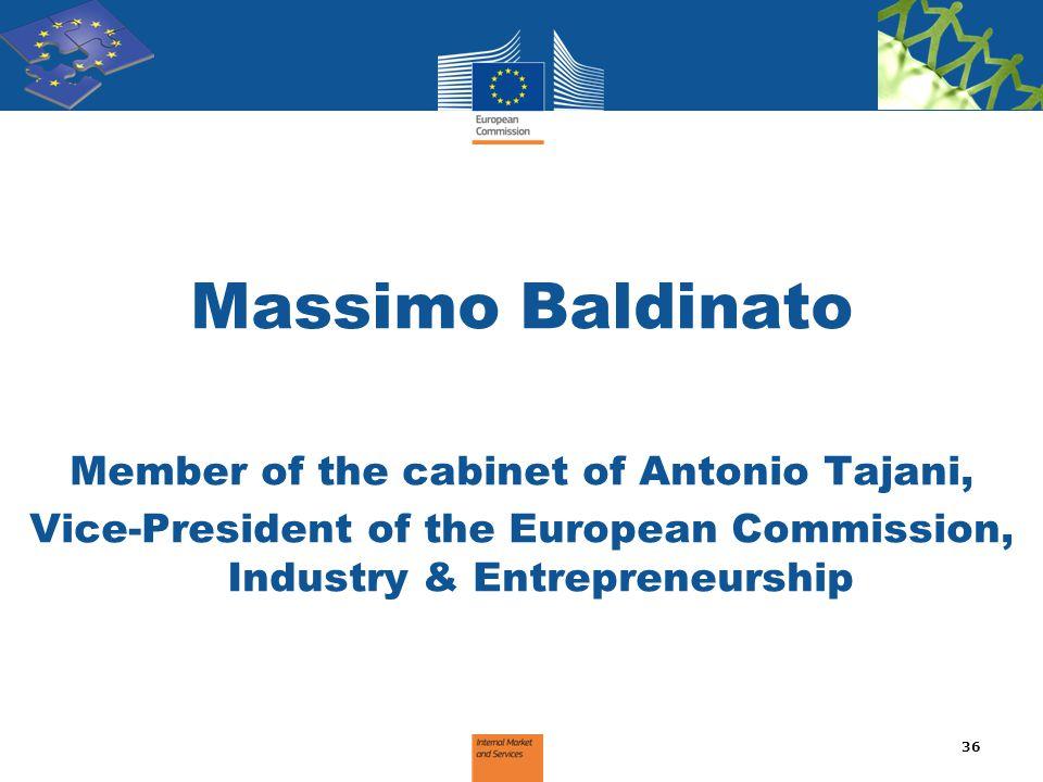 Massimo Baldinato Member of the cabinet of Antonio Tajani, Vice-President of the European Commission, Industry & Entrepreneurship 36