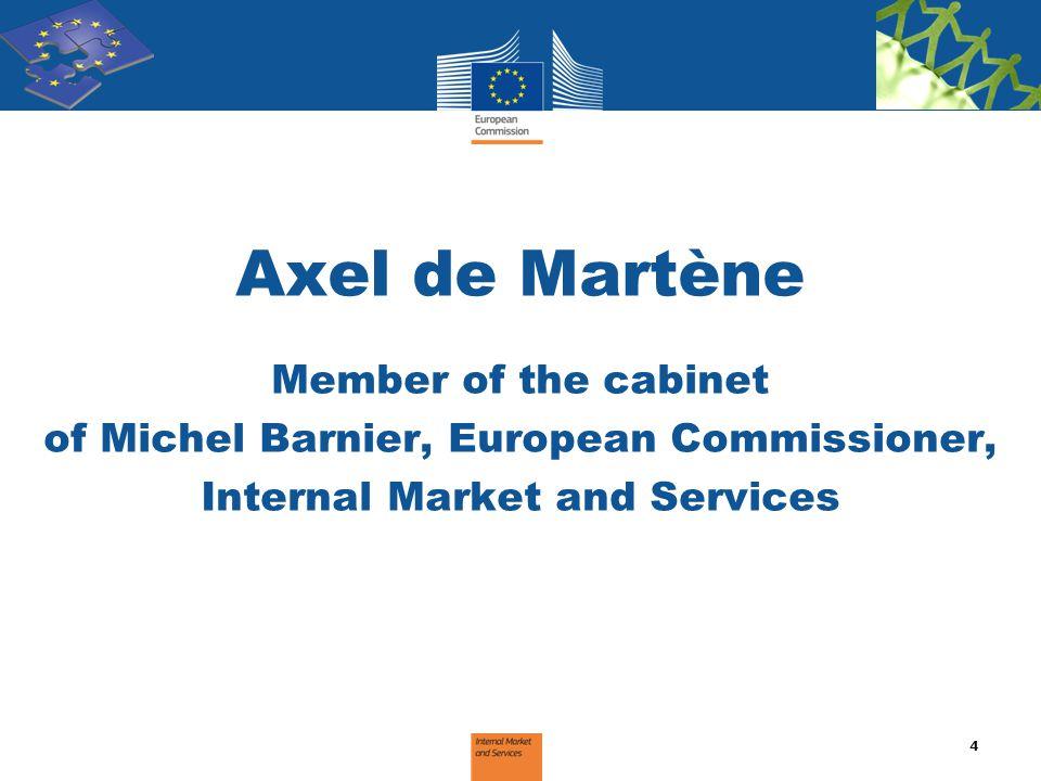 Axel de Martène Member of the cabinet of Michel Barnier, European Commissioner, Internal Market and Services 4
