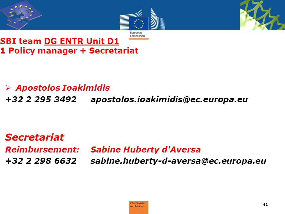 SBI team DG ENTR Unit D1 1 Policy manager + Secretariat  Apostolos Ioakimidis +32 2 295 3492apostolos.ioakimidis@ec.europa.eu Secretariat Reimburseme
