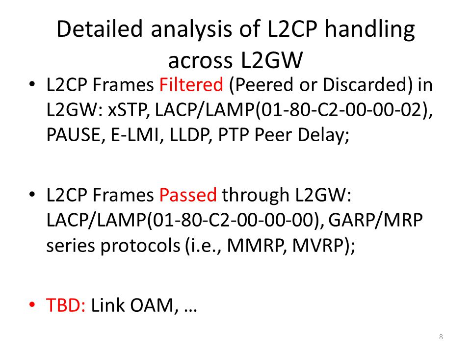 Detailed analysis of L2CP handling across L2GW 8 L2CP Frames Filtered (Peered or Discarded) in L2GW: xSTP, LACP/LAMP(01-80-C2-00-00-02), PAUSE, E-LMI,