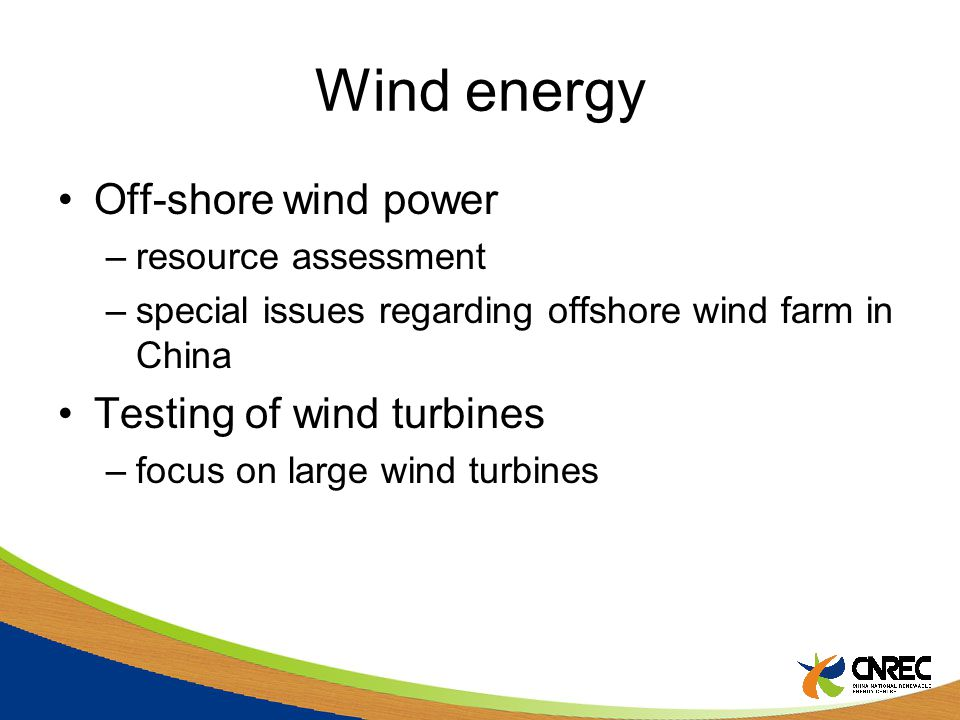 Wind energy Off-shore wind power –resource assessment –special issues regarding offshore wind farm in China Testing of wind turbines –focus on large wind turbines