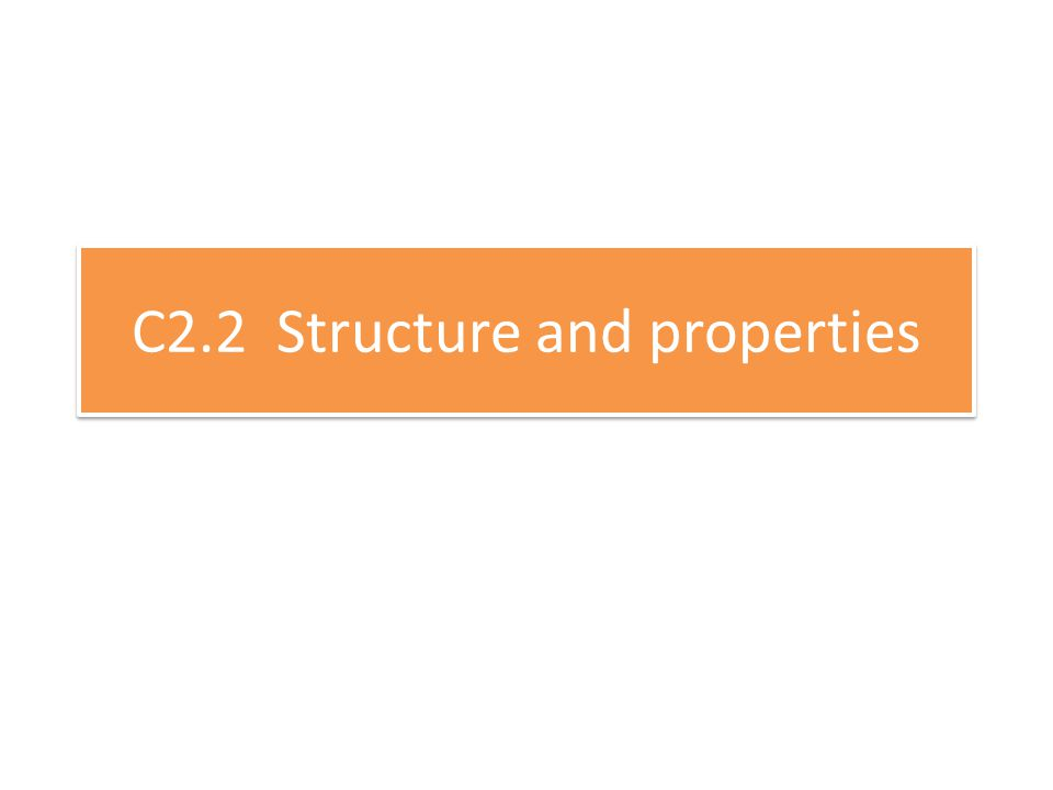 C2.2 Structure and properties